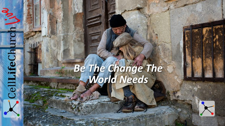 Be The Change The World Needs