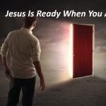Jesus Is Ready When You Are